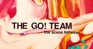 The Go! Team – The Scene Between